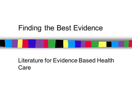 Finding the Best Evidence Literature for Evidence Based Health Care.