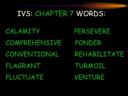 IVS: CHAPTER 7 WORDS: CALAMITY PERSEVERE COMPREHENSIVE PONDER