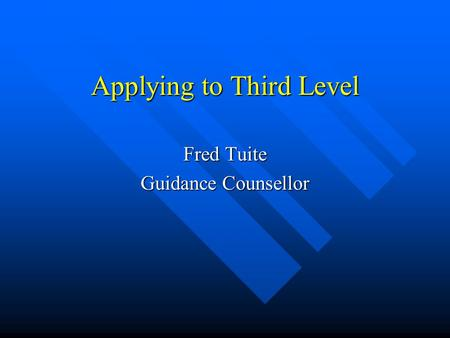Applying to Third Level Fred Tuite Guidance Counsellor.