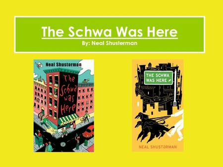 The Schwa Was Here By: Neal Shusterman