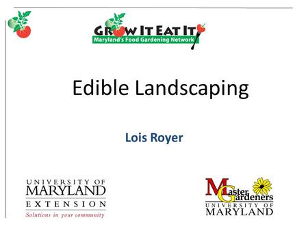 Edible Landscaping Lois Royer. College of Agriculture and Natural Resources.