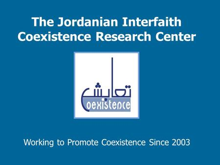 The Jordanian Interfaith Coexistence Research Center Working to Promote Coexistence Since 2003.