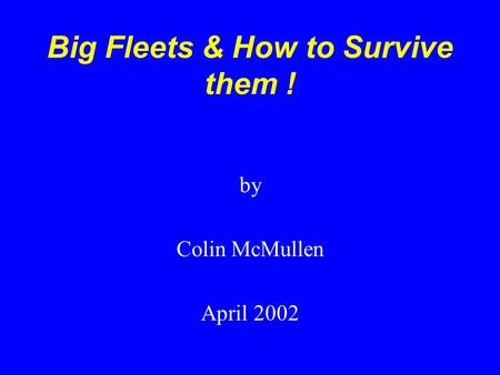 Big Fleets & How to Survive them ! by Colin McMullen April 2002.