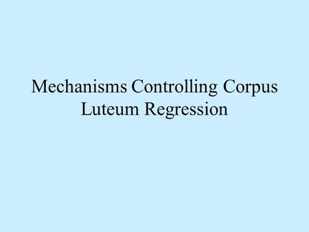 Mechanisms Controlling Corpus Luteum Regression. The Cyclic Ovary Corpus Luteum Corpus Albican.