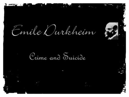 Crime and Suicide. David Émile Durkheim (April 15, 1858 – November 15, 1917) was a French sociologist. He formally established the academic discipline.