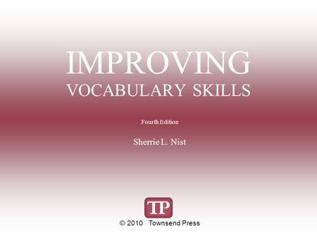 IMPROVING VOCABULARY SKILLS Fourth Edition Sherrie L. Nist © 2010 Townsend Press.