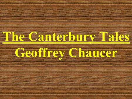 The Canterbury Tales Geoffrey Chaucer. Early Life Born c. 1340 Family of wine makers and merchants Mid-teens –Placed in the service of the Countess of.