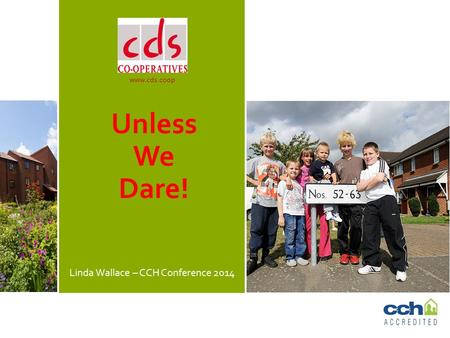 Www.cds.coop Unless We Dare! Linda Wallace – CCH Conference 2014.