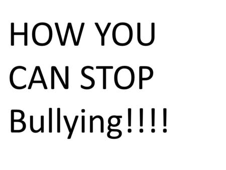 HOW YOU CAN STOP Bullying!!!!. PASS IT HERE.