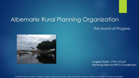 Albemarle Rural Planning Organization Proudly serving the counties of Camden, Chowan, Currituck, Dare, Gates, Hyde, Pasquotank, Perquimans, Tyrrell and.