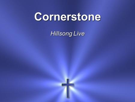 Cornerstone Hillsong Live. My hope is built On nothing less Than Jesus' blood And righteousness.