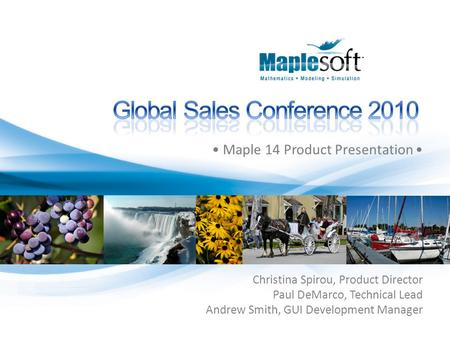 © 2010 Maplesoft, a division of Waterloo Maple Inc. Christina Spirou, Product Director Paul DeMarco, Technical Lead Andrew Smith, GUI Development Manager.