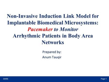 DAREPage 1 Non-Invasive Induction Link Model for Implantable Biomedical Microsystems: Pacemaker to Monitor Arrhythmic Patients in Body Area Networks Prepared.