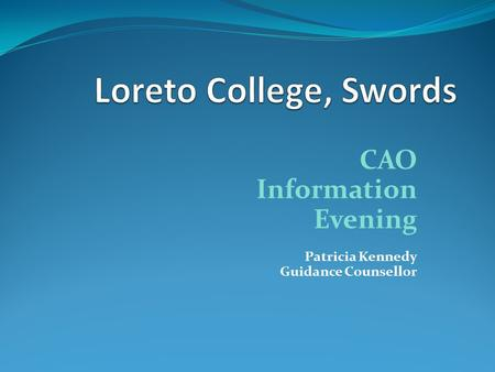 CAO Information Evening Patricia Kennedy Guidance Counsellor.