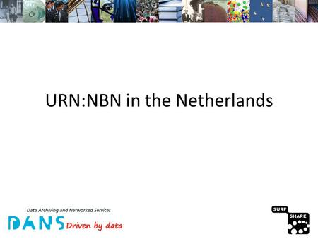 URN:NBN in the Netherlands.  Introduction  Origin of Dutch NBN system  Current state  Future.
