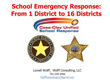 Lowell Wolff, Wolff Consulting, LLC 701-235-4466 School Emergency Response: From 1 District to 16 Districts.
