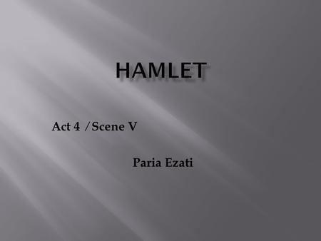 Act 4 ∕ Scene V Paria Ezati. Ophelia comes to Gertrude and says some outwardly nonsense words that is because of her father's death. Laertes comes back.