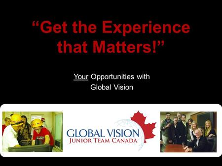 """Get the Experience that Matters!"" Your Opportunities with Global Vision."