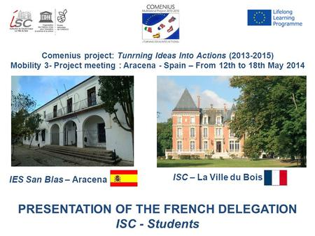 Comenius project: Tunrning Ideas Into Actions (2013-2015) Mobility 3- Project meeting : Aracena - Spain – From 12th to 18th May 2014 IES San Blas – Aracena.