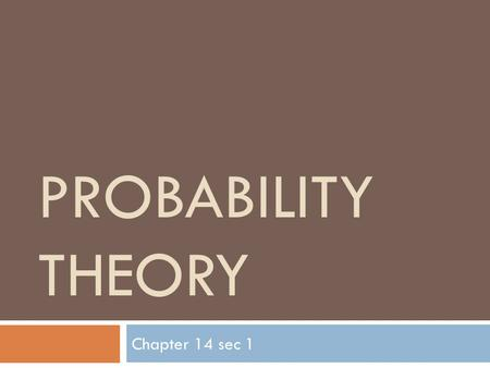 PROBABILITY THEORY Chapter 14 sec 1. Movie Quotes  In this galaxy, there's a mathematical probability of three million Earth type planets. And in all.