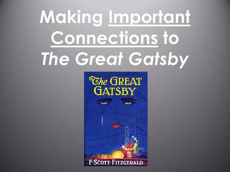 Making Important Connections to The Great Gatsby.