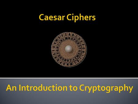  Caesar used to encrypt his messages using a very simple algorithm, which could be easily decrypted if you know the key.  He would take each letter.