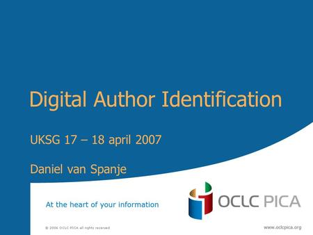 Digital Author Identification UKSG 17 – 18 april 2007 Daniel van Spanje.