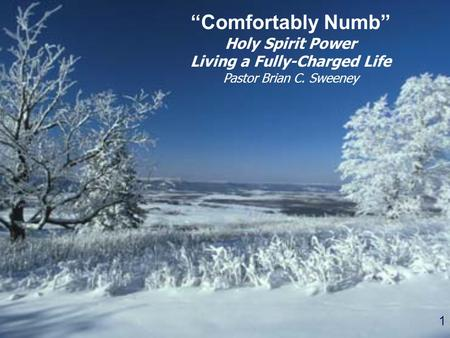 "1 ""Comfortably Numb"" Holy Spirit Power Living a Fully-Charged Life Pastor Brian C. Sweeney."