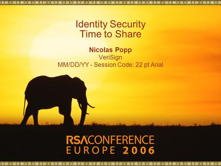Identity Security Time to Share Nicolas Popp VeriSign MM/DD/YY - Session Code: 22 pt Arial.