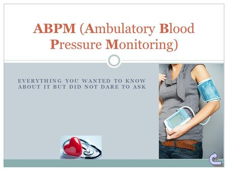 EVERYTHING YOU WANTED TO KNOW ABOUT IT BUT DID NOT DARE TO ASK ABPM (Ambulatory Blood Pressure Monitoring)