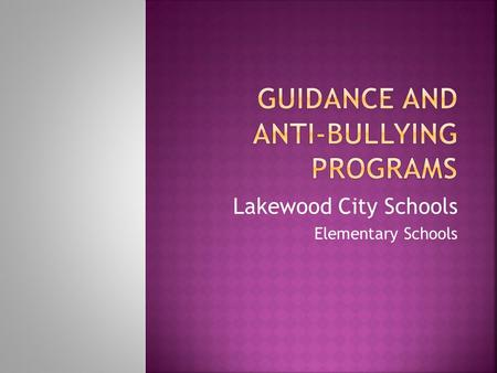 Lakewood City Schools Elementary Schools.  Intentional aggressive behavior that involves an imbalance of power  Typically repeated over time  Can take.