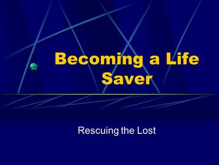 Becoming a Life Saver Rescuing the Lost. Jesus is the Way To be able to point people to the Way you need to be discipled To become a disciple you need.