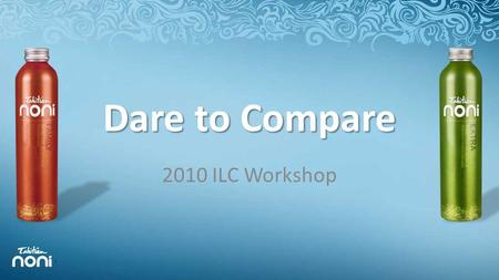 Dare to Compare 2010 ILC Workshop. Dare to Compare the TNI Difference We dare to compare because there is no other company or product that compares.