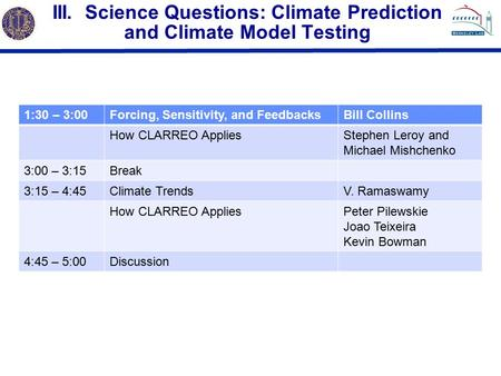 III. Science Questions: Climate Prediction and Climate Model Testing 1:30 – 3:00Forcing, Sensitivity, and FeedbacksBill Collins How CLARREO AppliesStephen.