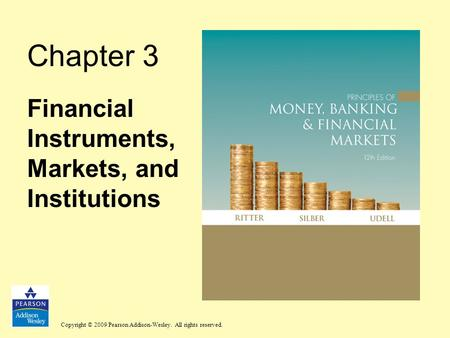 Copyright © 2009 Pearson Addison-Wesley. All rights reserved. Chapter 3 Financial Instruments, Markets, and Institutions.