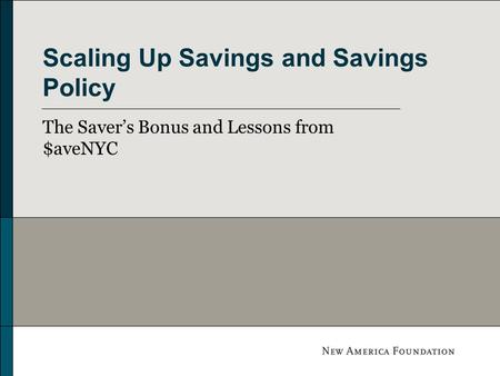 Scaling Up Savings and Savings Policy The Saver's Bonus and Lessons from $aveNYC.