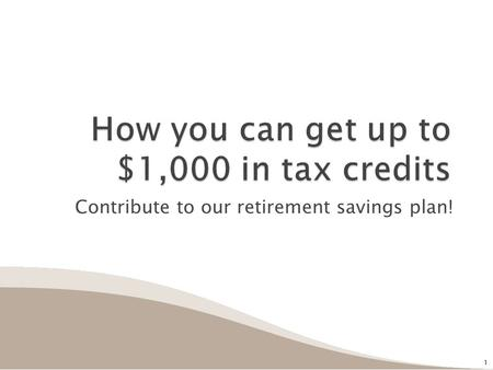 Contribute to our retirement savings plan! 1 1.  Do you contribute to our qualified retirement savings plan?  Do you earn up to: ◦ $53,000 (filing jointly)