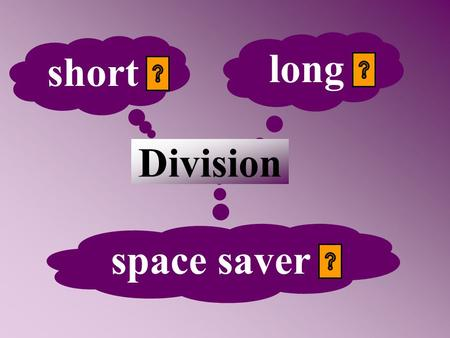 long short Division space saver