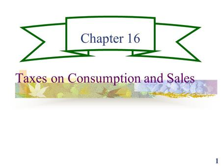 1 Chapter 16 Taxes on Consumption and Sales. 2 Consumption as a Tax Base Consumption can be an alternative to income as a measure of ability to pay. Comprehensive.
