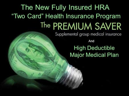 "The New Fully Insured HRA ""Two Card"" Health Insurance Program Works And High Deductible Major Medical Plan."