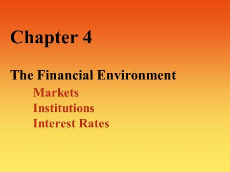 Chapter 4 The Financial Environment. Markets. Institutions