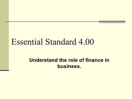 Essential Standard 4.00 Understand the role of finance in business.