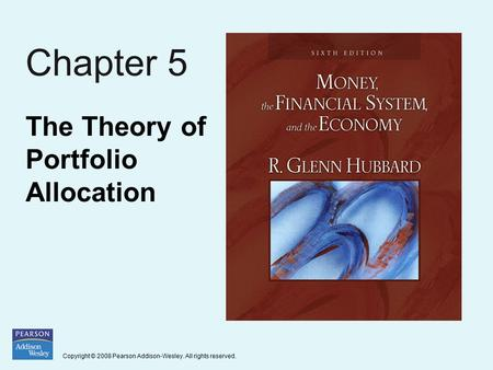 Copyright © 2008 Pearson Addison-Wesley. All rights reserved. Chapter 5 The Theory of Portfolio Allocation.
