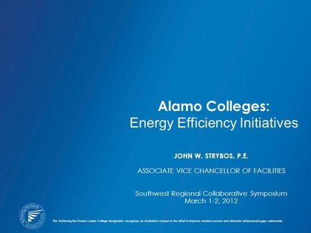 Alamo Colleges: Energy Efficiency Initiatives The Achieving the Dream Leader College designation recognizes an institution's impact in the effort to improve.