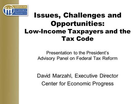 Issues, Challenges and Opportunities: Low-Income Taxpayers and the Tax Code Presentation to the President's Advisory Panel on Federal Tax Reform David.