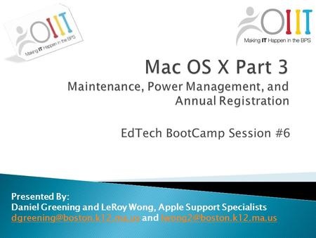 EdTech BootCamp Session #6 Presented By: Daniel Greening and LeRoy Wong, Apple Support Specialists
