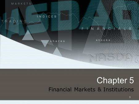 1 Chapter 5 Financial Markets & Institutions. 2 Topics The Capital Allocation Process Financial markets Financial institutions Stock Markets and Returns.