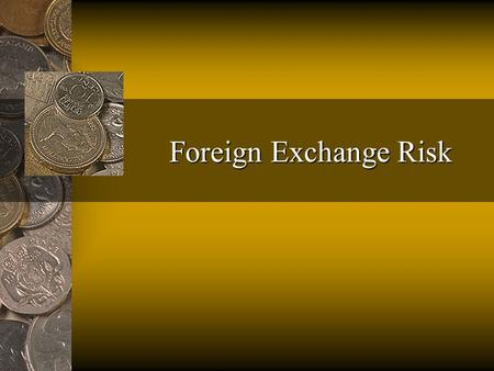 Foreign Exchange Risk. Foreign exchange risk is the risk that the value of an asset or liability will change because of a change in exchange rates. Because.