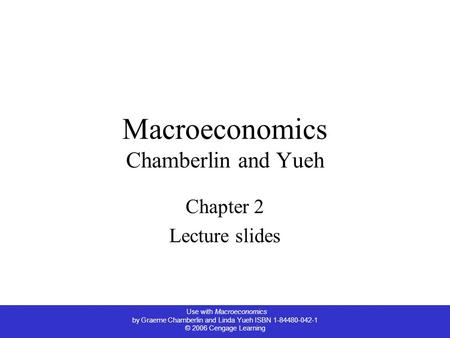 Use with Macroeconomics by Graeme Chamberlin and Linda Yueh ISBN 1-84480-042-1 © 2006 Cengage Learning Macroeconomics Chamberlin and Yueh Chapter 2 Lecture.