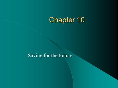 Chapter 10 Saving for the Future. Goals for Chapter 10.1 Savings Goals and Institutions Describe different purposes of saving. Explain how money grows.